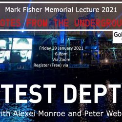Test Dept, Alexei Monroe and Peter Webb at Mark Fisher Memorial Lecture Friday 29th January 2021 @ Goldsmiths College 6 - 8pm